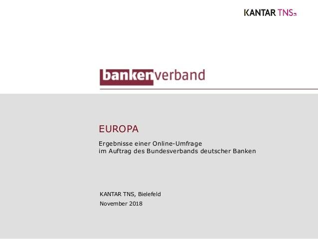 EUROPA Ergebnisse einer Online-Umfrage im Auftrag des Bundesverbands deutscher Banken KANTAR TNS, Bielefeld November 2018
