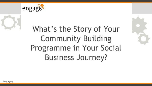 #engageug What's the Story of Your Community Building Programme in Your Social Business Journey? 1