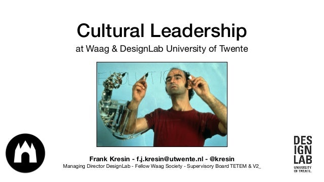 Cultural Leadership at Waag & DesignLab University of Twente Frank Kresin - f.j.kresin@utwente.nl - @kresin Managing Direc...