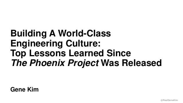 @RealGeneKim Session ID: Gene Kim Building A World-Class Engineering Culture: Top Lessons Learned Since The Phoenix Projec...