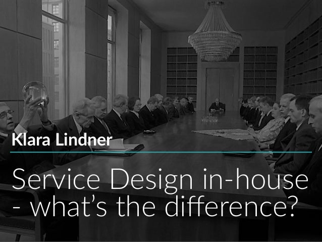 Service Design in-house - what's the difference? Klara Lindner