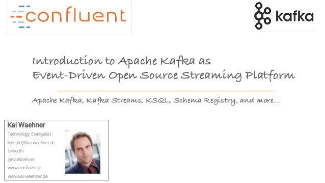 1Confidential Introduction to Apache Kafka as Event-Driven Open Source Streaming Platform Kai Waehner Technology Evangelis...