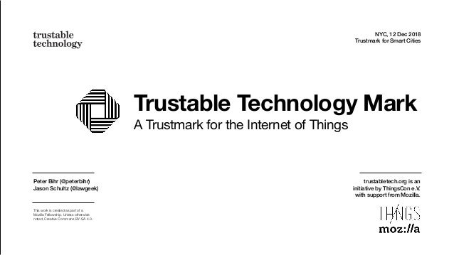 Trustable Technology Mark A Trustmark for the Internet of Things NYC, 12 Dec 2018 Trustmark for Smart Cities Peter Bihr (@...