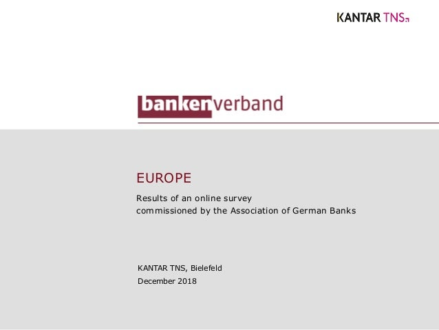 EUROPE Results of an online survey commissioned by the Association of German Banks KANTAR TNS, Bielefeld December 2018