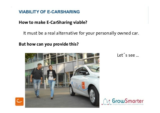 cambio Köln 11/12/2018 - page 2 2 How to make E-CarSharing viable? It must be a real alternative for your personally owned...