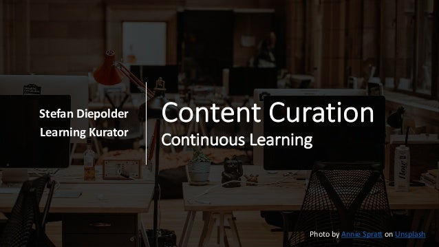 Content Curation Continuous Learning Stefan Diepolder Learning Kurator Photo by Annie Spratt on Unsplash