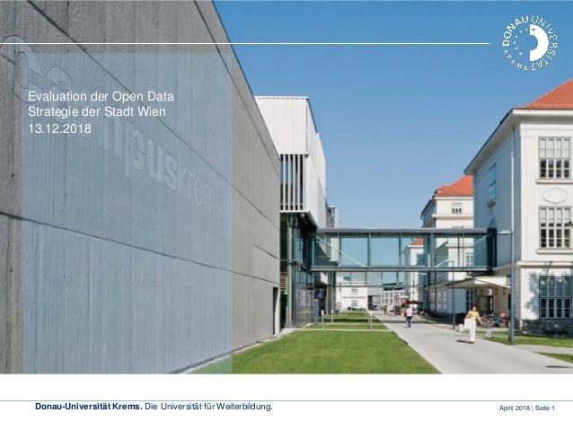 Donau-Universität Krems. Die Universität für Weiterbildung. April| 2018 | Seite 1 Evaluation der Open Data Strategie der S...