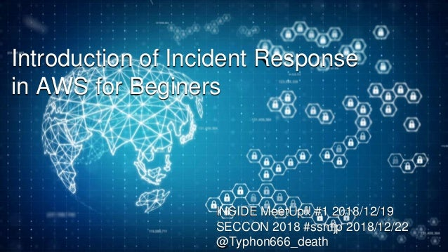 Introduction of Incident Response in AWS for Beginers INSIDE MeetUp!! #1 2018/12/19 SECCON 2018 #ssmjp 2018/12/22 @Typhon6...