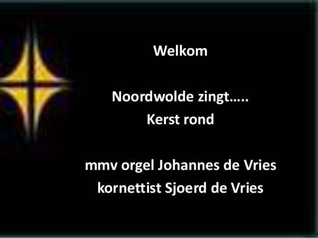 Welkom Noordwolde zingt….. Kerst rond mmv orgel Johannes de Vries kornettist Sjoerd de Vries