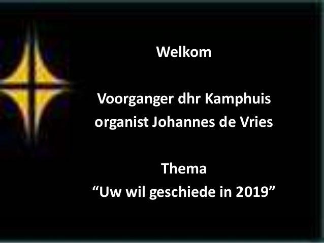 """Welkom Voorganger dhr Kamphuis organist Johannes de Vries Thema """"Uw wil geschiede in 2019"""""""