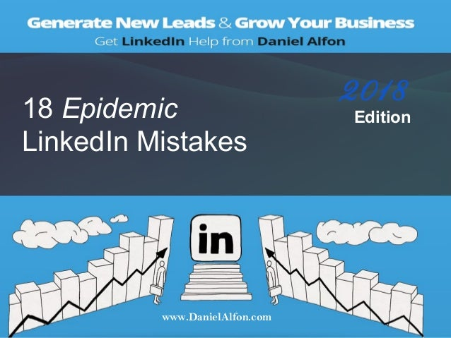 18 Epidemic LinkedIn Mistakes www.DanielAlfon.com 2018 Edition