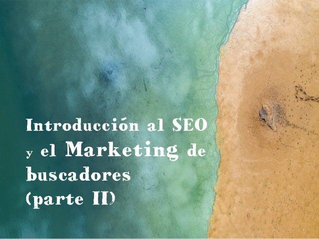 Introducción al SEO y el Marketing de buscadores (parte II)