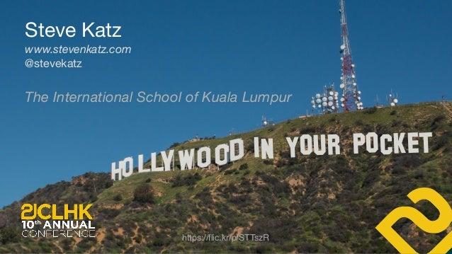 https://flic.kr/p/STTszR IN YOUR POCKET Steve Katz  www.stevenkatz.com @stevekatz The International School of Kuala Lumpur