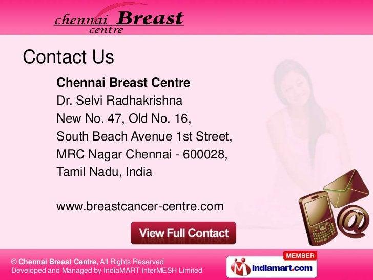 Contact Us            Chennai Breast Centre            Dr. Selvi Radhakrishna            New No. 47, Old No. 16,          ...