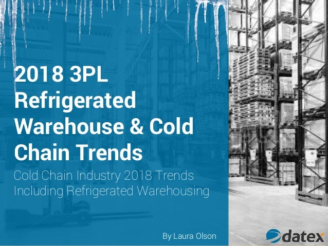 2018 3PL Refrigerated Warehouse & Cold Chain Trends