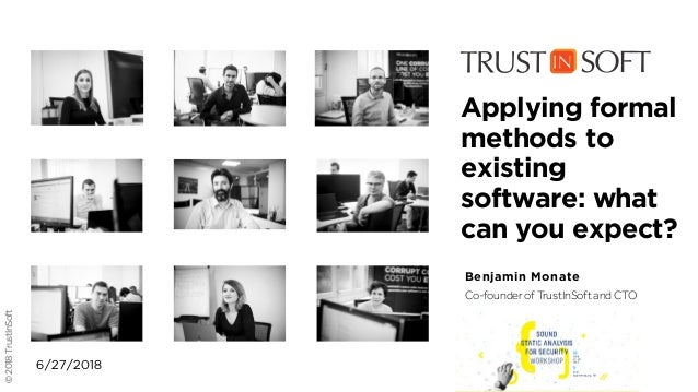 ©2018TrustInSoft Benjamin Monate Co-founder of TrustInSoft and CTO Applying formal methods to existing software: what can ...
