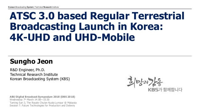 KoreanBroadcastingSystem| TechnicalResearchInstitute ATSC 3.0 based Regular Terrestrial Broadcasting Launch in Korea: 4K-U...