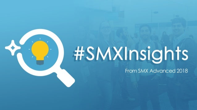 SMX Advanced 2018 - #SMXInsights