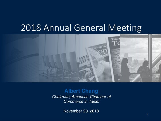 2018 Annual General Meeting Albert Chang Chairman, American Chamber of Commerce in Taipei November 20, 2018 1