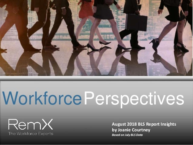WorkforcePerspectives August 2018 BLS Report Insights by Joanie Courtney Based on July BLS Data