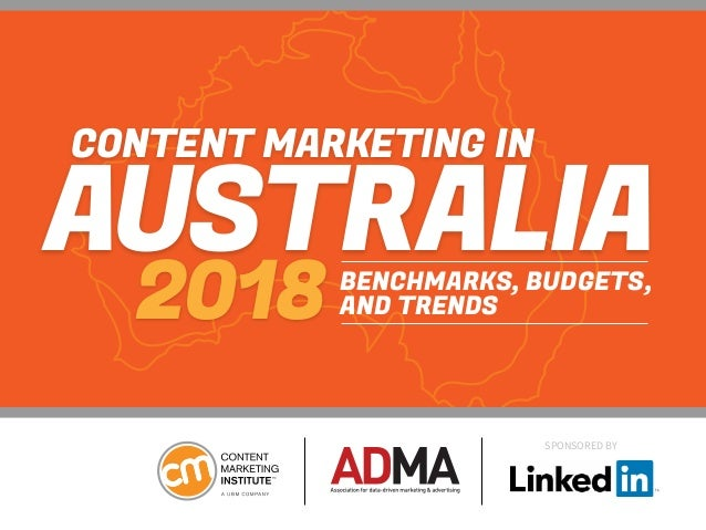 SPONSORED BY CONTENT MARKETING IN AUSTRALIA 2018 BENCHMARKS, BUDGETS, AND TRENDS