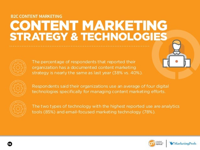 16 B2C CONTENT MARKETING The percentage of respondents that reported their organization has a documented content marketing...
