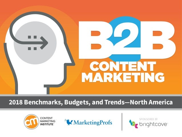 SPONSORED BY 2018 Benchmarks, Budgets, and Trends—North America CONTENT MARKETING