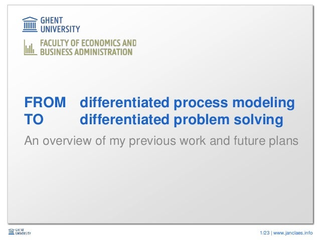 1/23 | www.janclaes.info An overview of my previous work and future plans FROM differentiated process modeling TO differen...