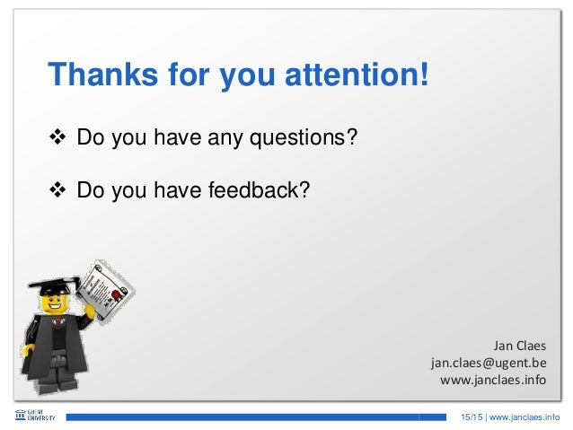 15/15   www.janclaes.info  Do you have any questions?  Do you have feedback? Thanks for you attention! Jan Claes jan.cla...