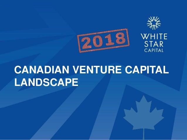 White Star Capital - Canadian Venture Capital Landscape 2018