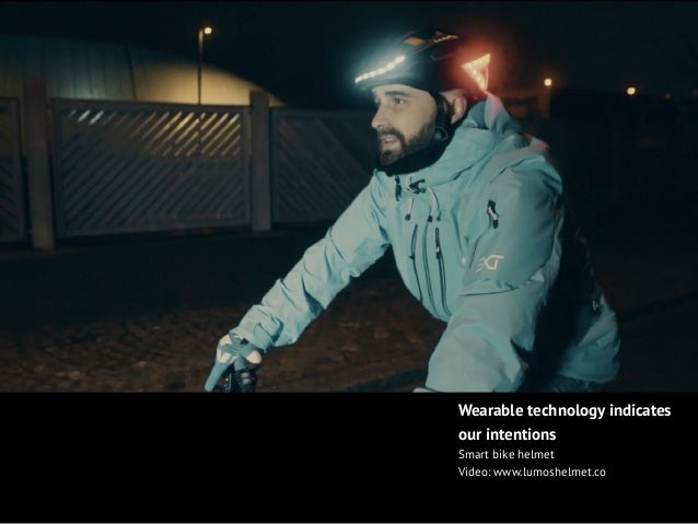 Wearable technology indicates our intentions Smart bike helmet Video: www.lumoshelmet.co