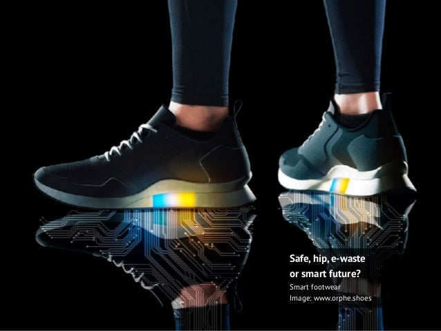 Safe, hip, e-waste or smart future? Smart footwear Image: www.orphe.shoes