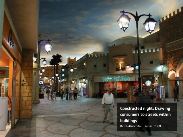 Constructed night: Drawing consumers to streets within buildings Ibn Buttuta Mall. Dubai, 2008