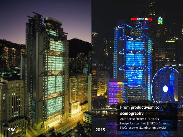From productivism to scenography Architects: Foster + Partners Image: Ian Lambot © ERCO. Simon McCartney © Illumination ph...