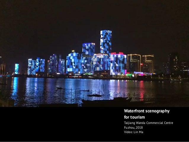 Waterfront scenography for tourism Taijiang Wanda Commercial Centre Fuzhou, 2018 Video: Lin Ma