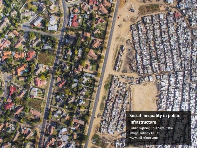 Social inequality in public infrastructure Public lighting in Khayelitsha Image: Johnny Miller www.millefoto.com
