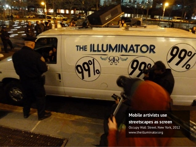 Mobile artivists use streetscapes as screen Occupy Wall Street. New York, 2012 www.theilluminator.org
