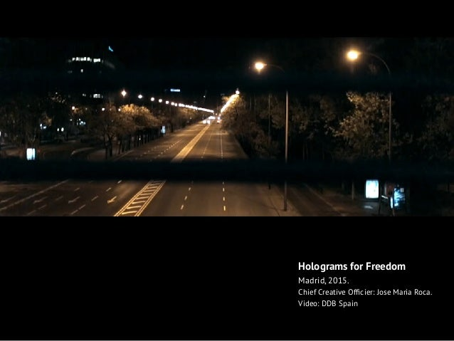 Holograms for Freedom Madrid, 2015. Chief Creative Officier: Jose Maria Roca. Video: DDB Spain