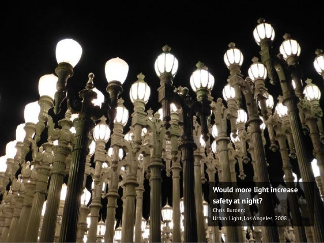 Would more light increase safety at night? Chris Burden: Urban Light, Los Angeles, 2008