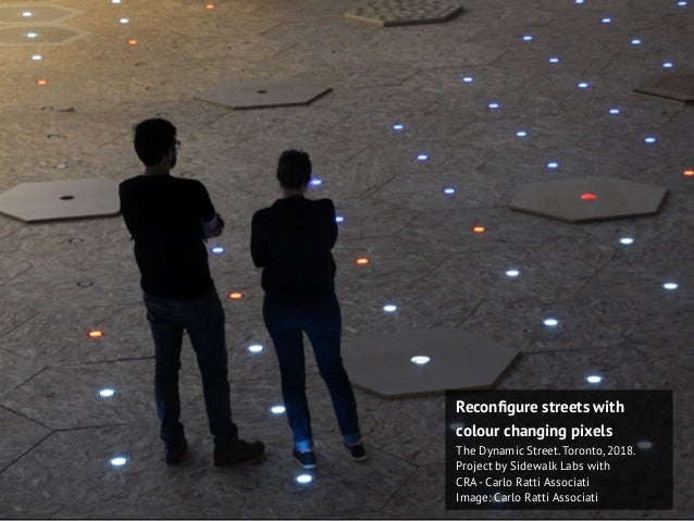 Reconfigure streets with colour changing pixels The Dynamic Street. Toronto, 2018. Project by Sidewalk Labs with CRA- Carlo...