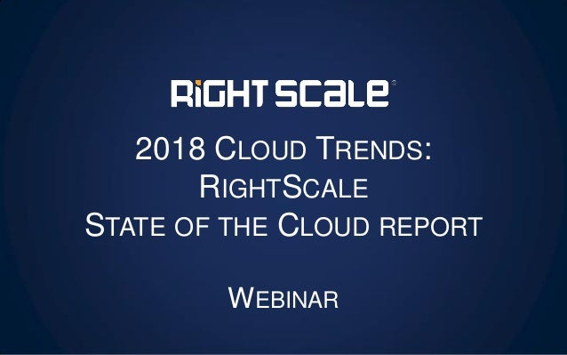 2018 CLOUD TRENDS: RIGHTSCALE STATE OF THE CLOUD REPORT WEBINAR