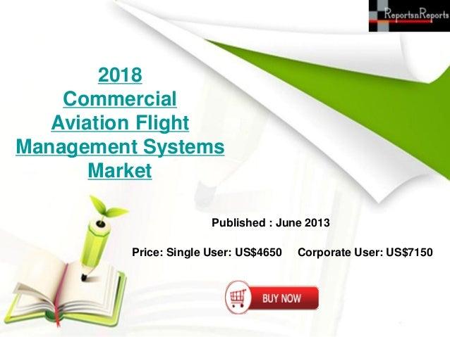 2018CommercialAviation FlightManagement SystemsMarketPublished : June 2013Price: Single User: US$4650 Corporate User: US$7...