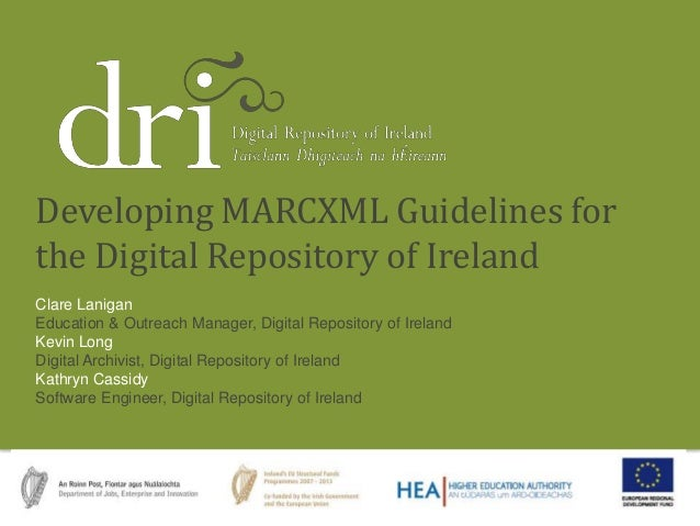DRI Presentation Clare Lanigan Education & Outreach Manager, Digital Repository of Ireland Kevin Long Digital Archivist, D...