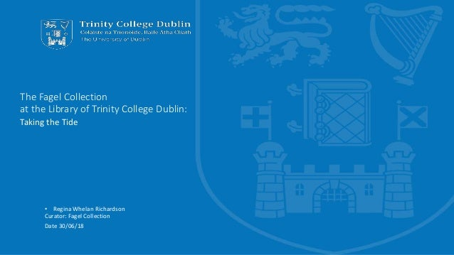 The Fagel Collection at the Library of Trinity College Dublin: Taking the Tide • Regina Whelan Richardson Curator: Fagel C...