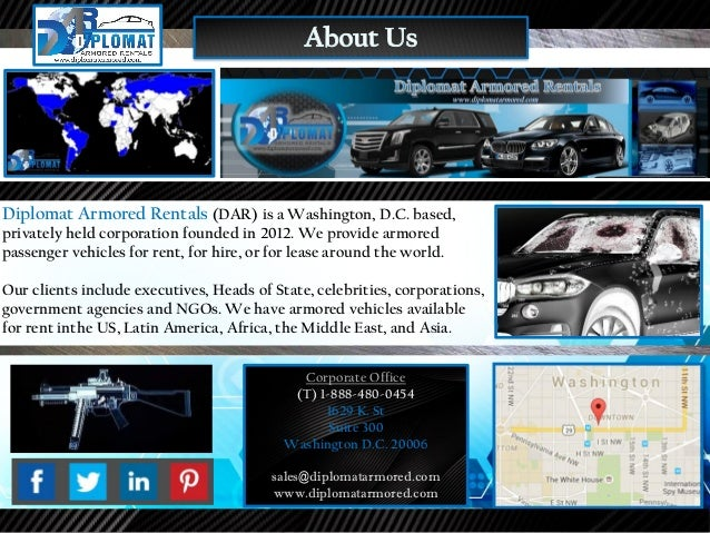 Diplomat Armored Rentals (DAR) is a Washington, D.C. based, privately held corporation founded in 2012. We provide armored...