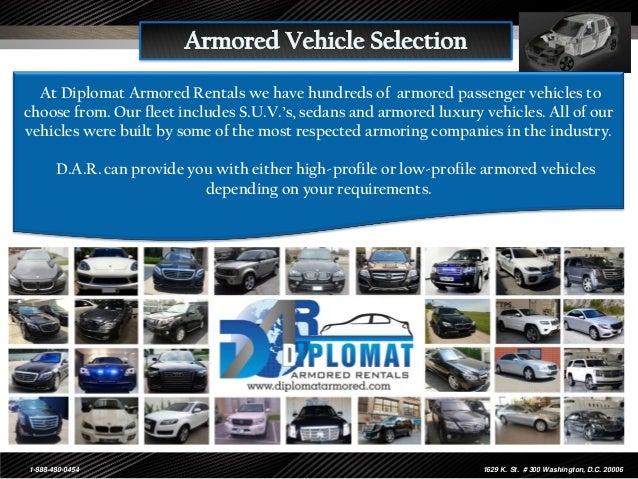 . 1-888-480-0454 1629 K. St. # 300 Washington, D.C. 20006 At Diplomat Armored Rentals we have hundreds of armored passenge...