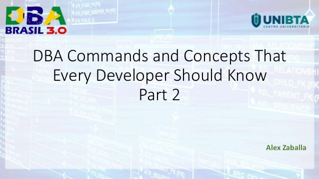 DBA Commands and Concepts That Every Developer Should Know Part 2 Alex Zaballa DBA Commands and Concepts That Every Develo...