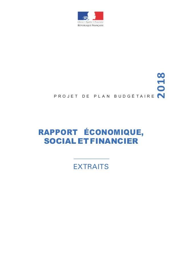 P R O J E T D E P L A N B U D G É T A I R E RAPPORT ÉCONOMIQUE, SOCIAL ET FINANCIER EXTRAITS 2018