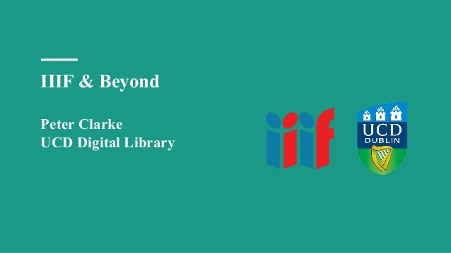 IIIF & Beyond Peter Clarke UCD Digital Library