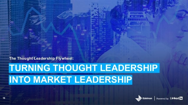 Powered by The Thought Leadership Flywheel: TURNING THOUGHT LEADERSHIP INTO MARKET LEADERSHIP Powered by19